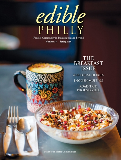 Edible Philly Spring 2018: The breakfast issue - Food and Community in Philadelphia and Beyond